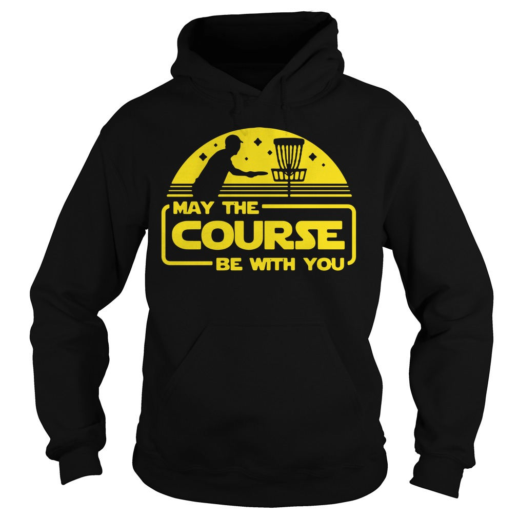 May the Course be with you Hoodie