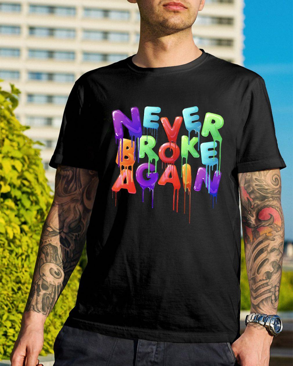 Never broke again shirt