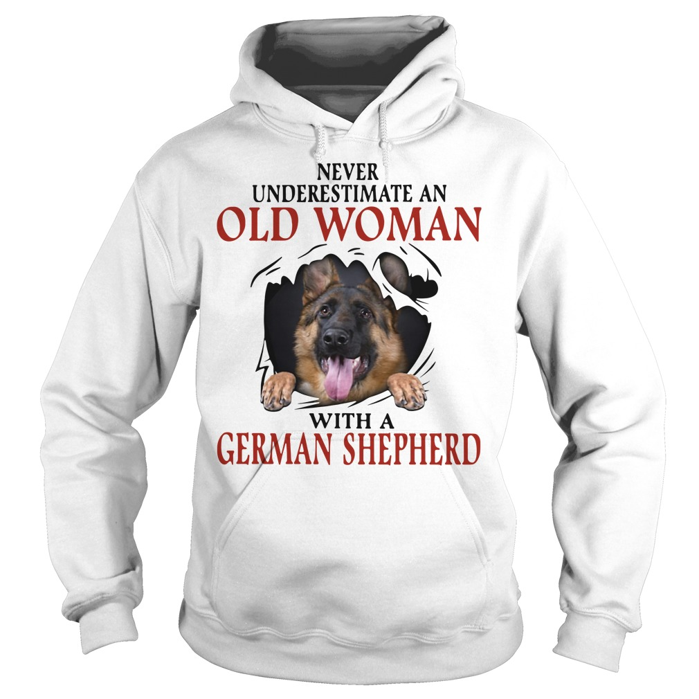 Never underestimate an old woman with a German Shepherd Hoodie