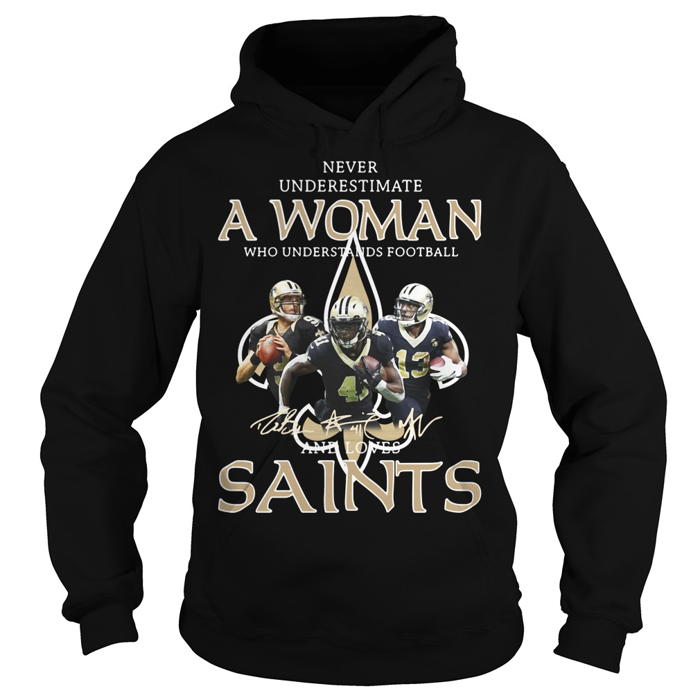 Never underestimate a woman who understands football and Saints Hoodie