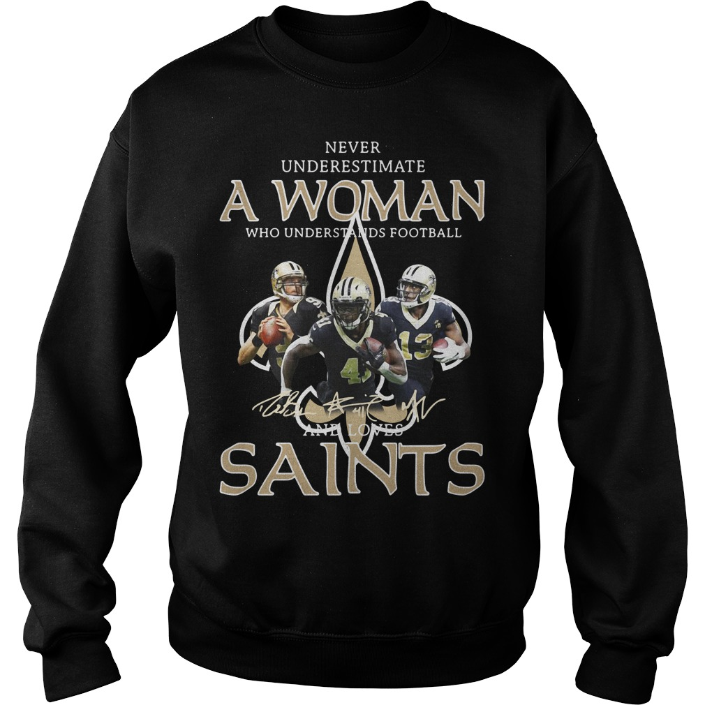 Never underestimate a woman who understands football and Saints Sweater