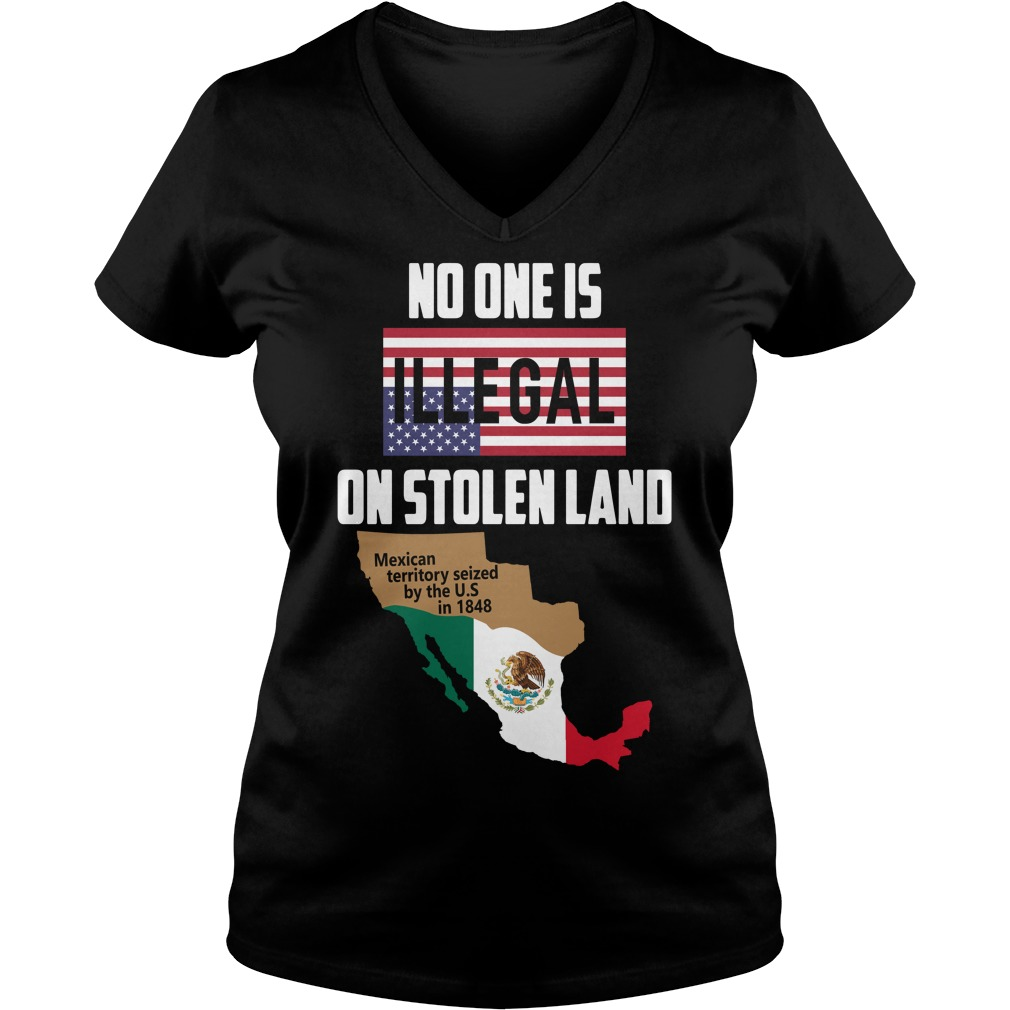 No one is Illegal on stolen land Mexican territory seized by the US V-neck T-shirt