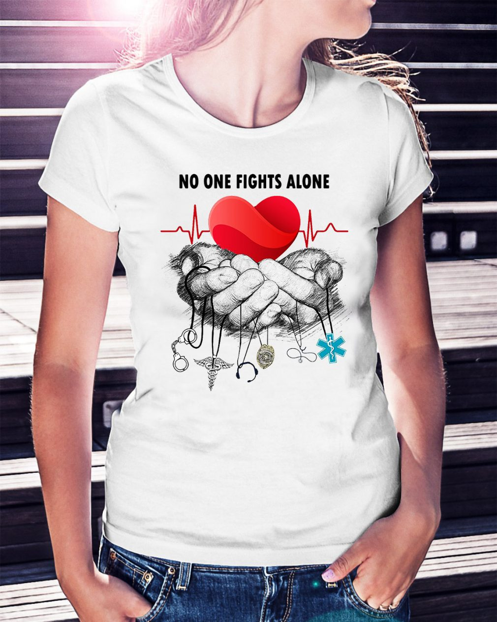 Nurse Police Firefighter Military Ems no one fights alone Ladies Tee