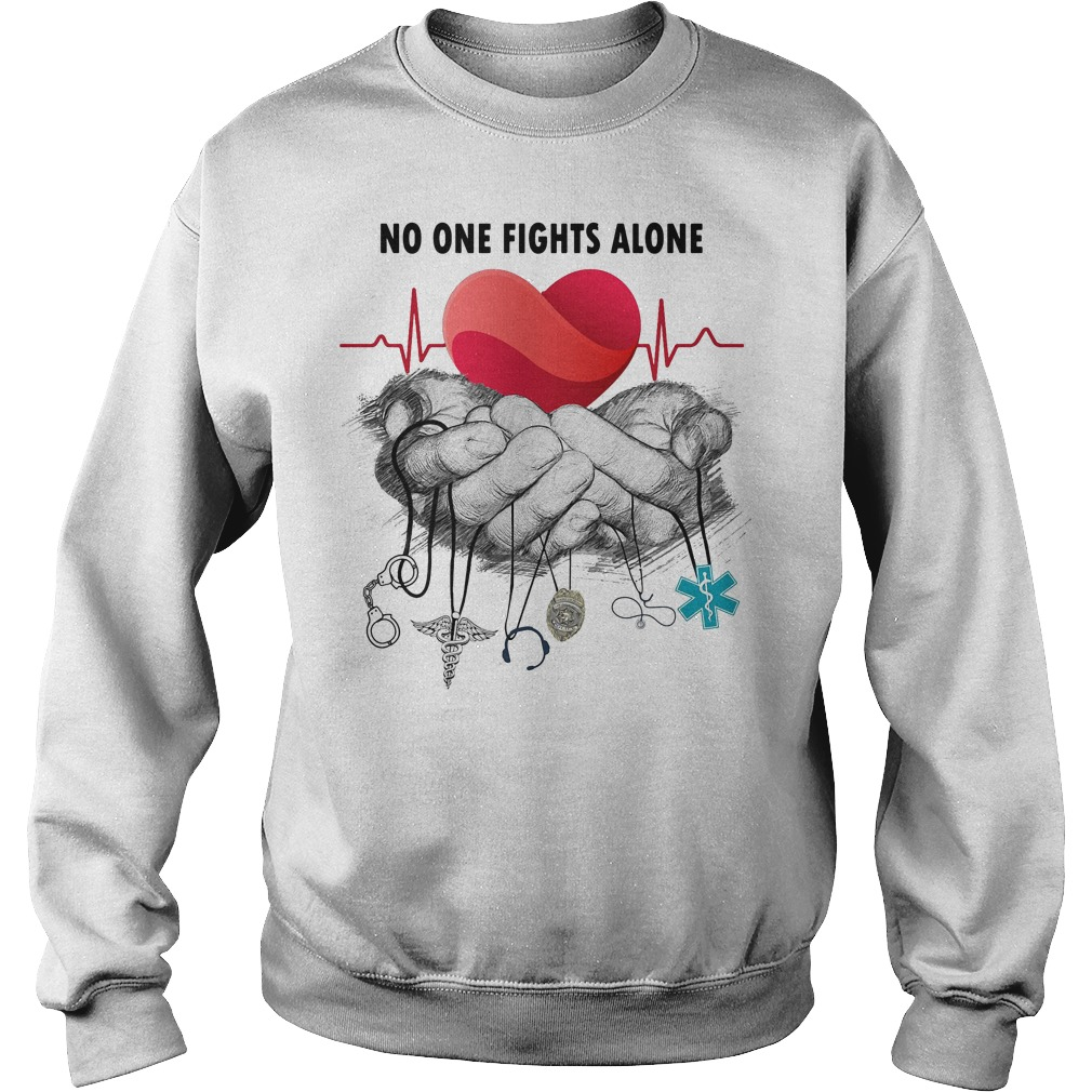 Nurse Police Firefighter Military Ems no one fights alone Sweater