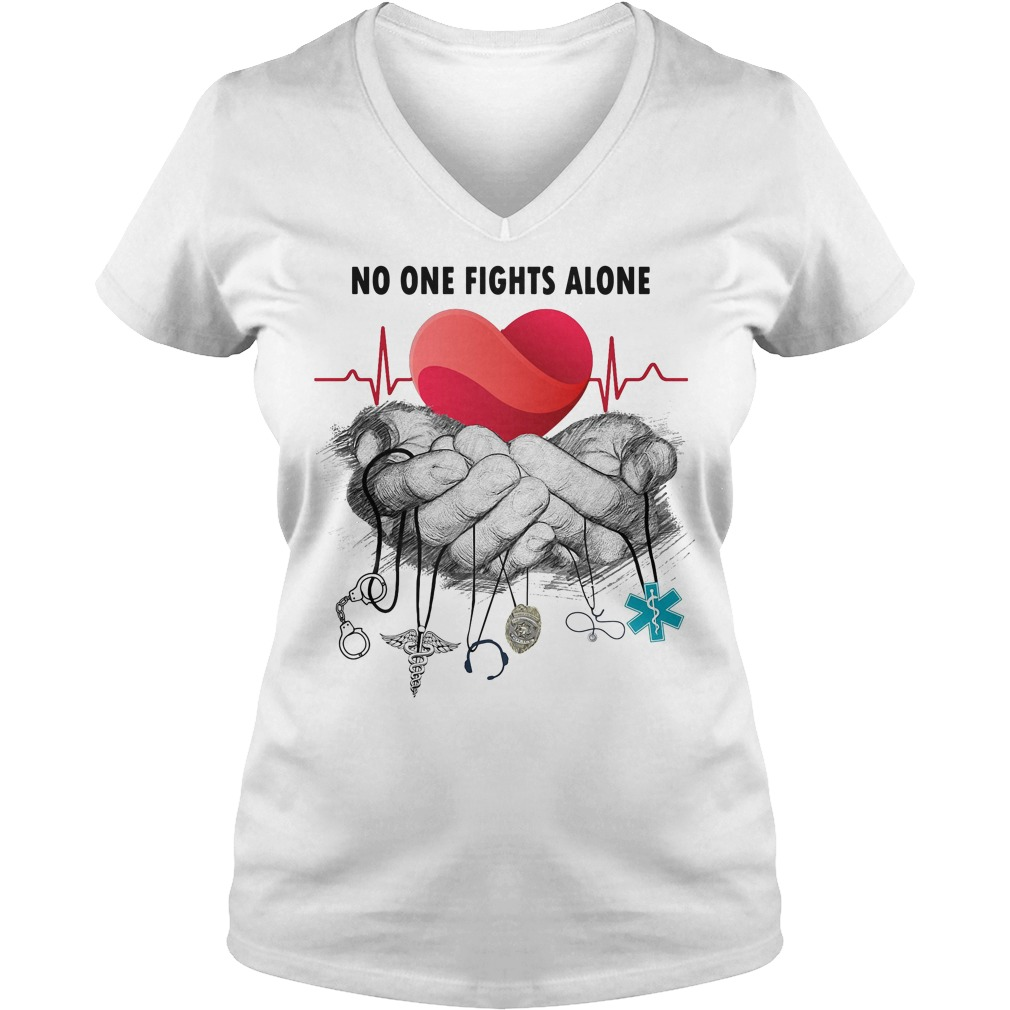 Nurse Police Firefighter Military Ems no one fights alone V-neck T-shirt