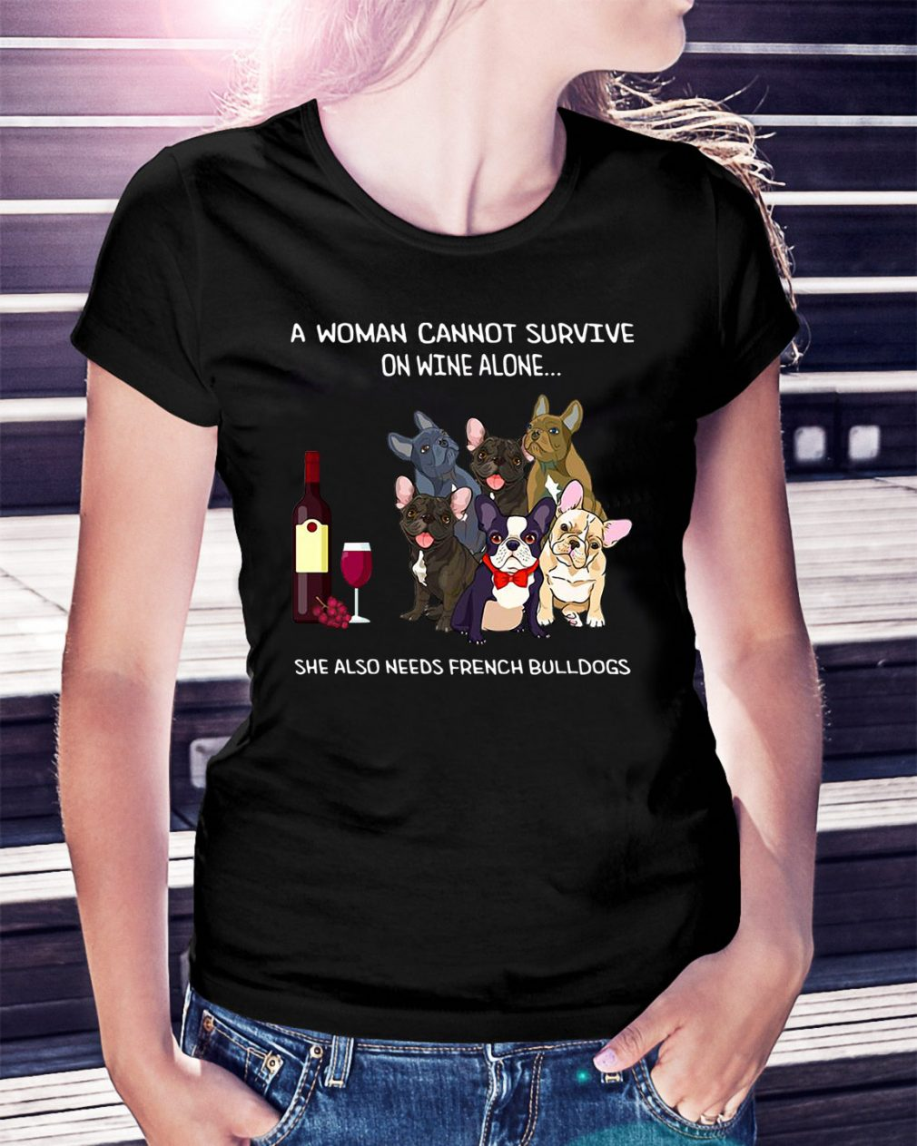 On wine alone she also needs French bulldogs Ladies Tee