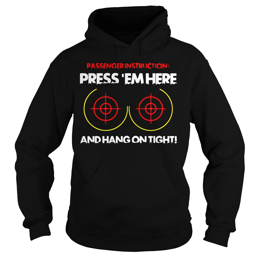 Passenger instruction press 'em here and hang on tight Hoodie
