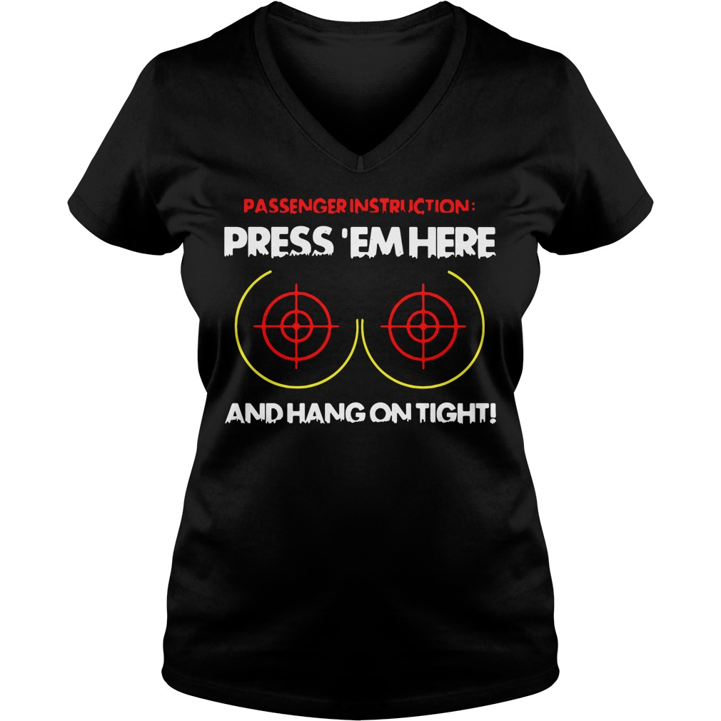 Passenger instruction press 'em here and hang on tight V-neck T-shirt