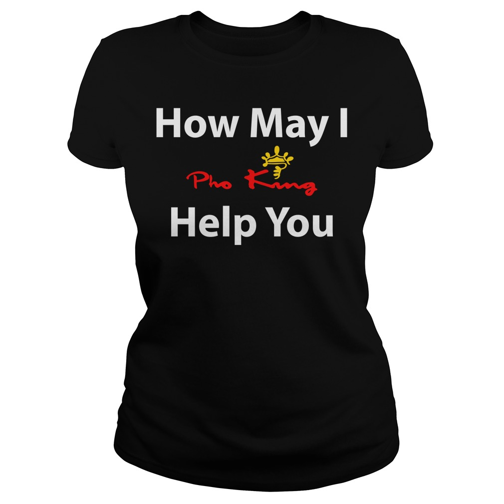 Pho King how may I help you Ladies Tee