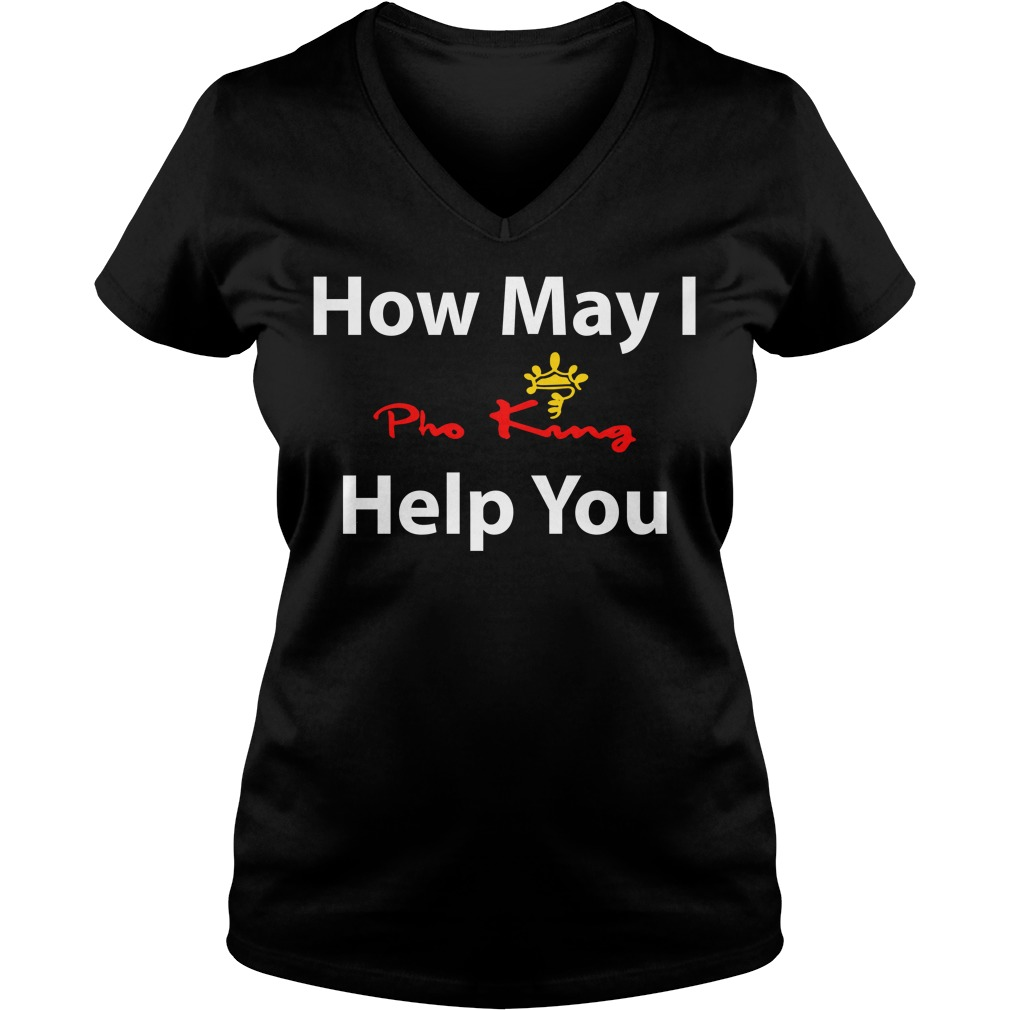 Pho King how may I help you V-neck T-shirt