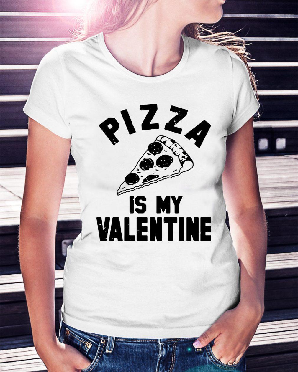Pizza is my Valentine Ladies Tee