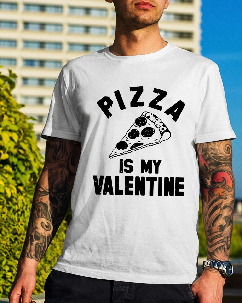 Pizza is my Valentine shirt