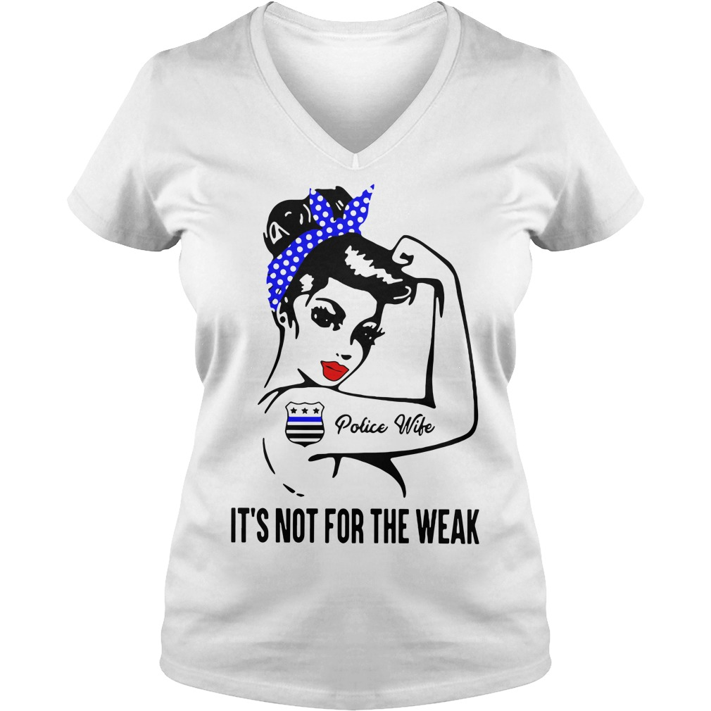 Police Wife it's not for the weak V-neck T-shirt