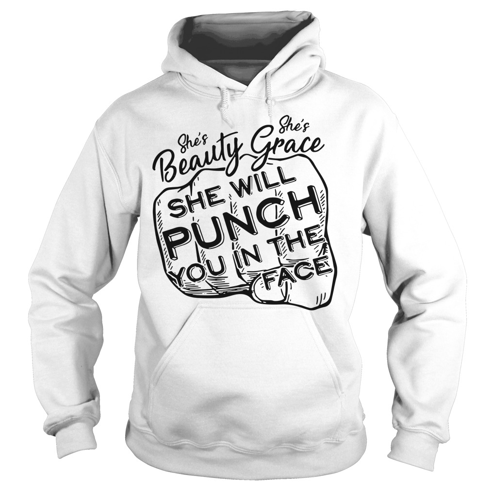She's beauty she's grace she will punch you in the face Hoodie