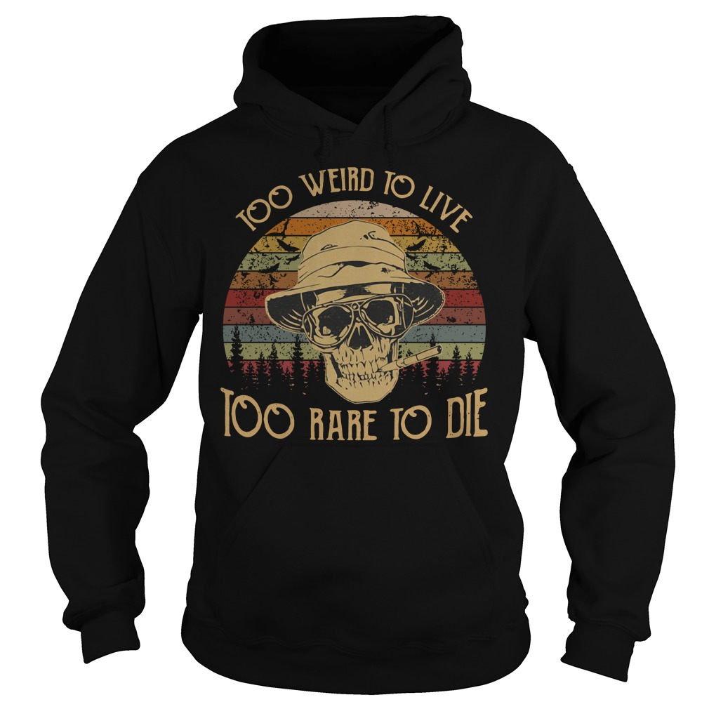 Skull too weird to live too rare to die vintage Hoodie