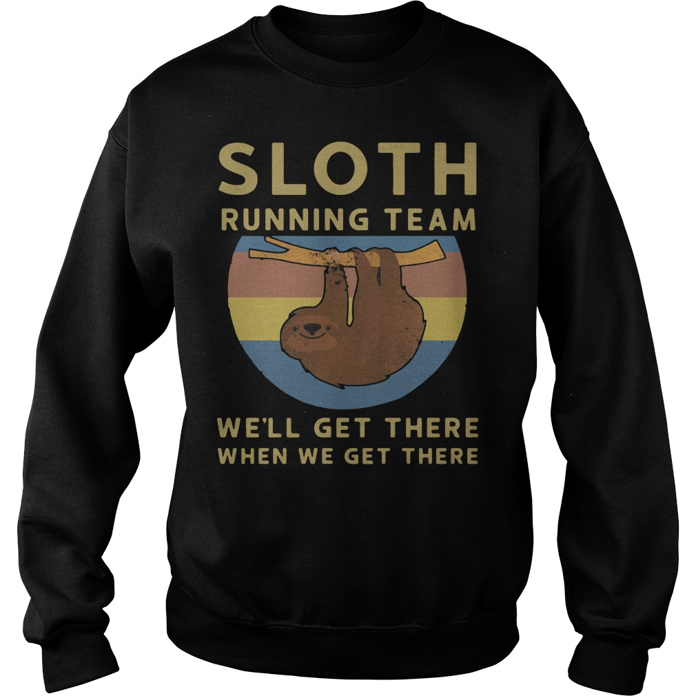 Sloth running team we'll get there when we get there sunset retro Sweater