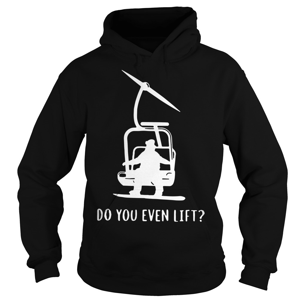 Snowboard skier snow do you even lift Hoodie