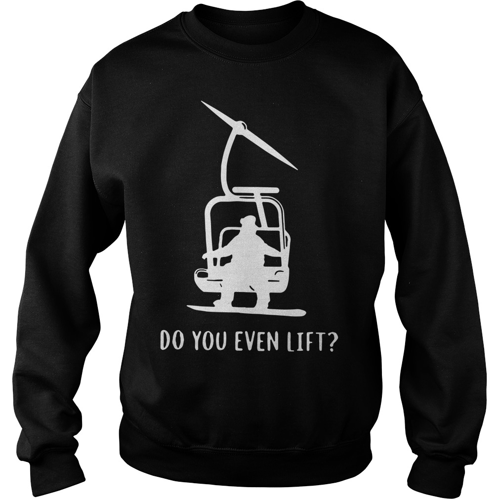 Snowboard skier snow do you even lift Sweater