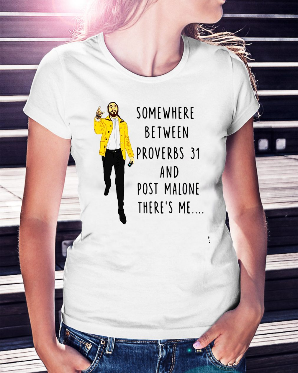 Somewhere between proverbs 31 and Post Malone there's me Ladies Tee