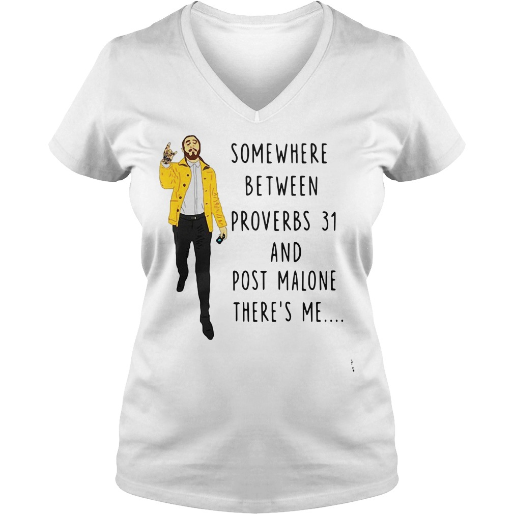 Somewhere between proverbs 31 and Post Malone there's me V-neck T-shirt
