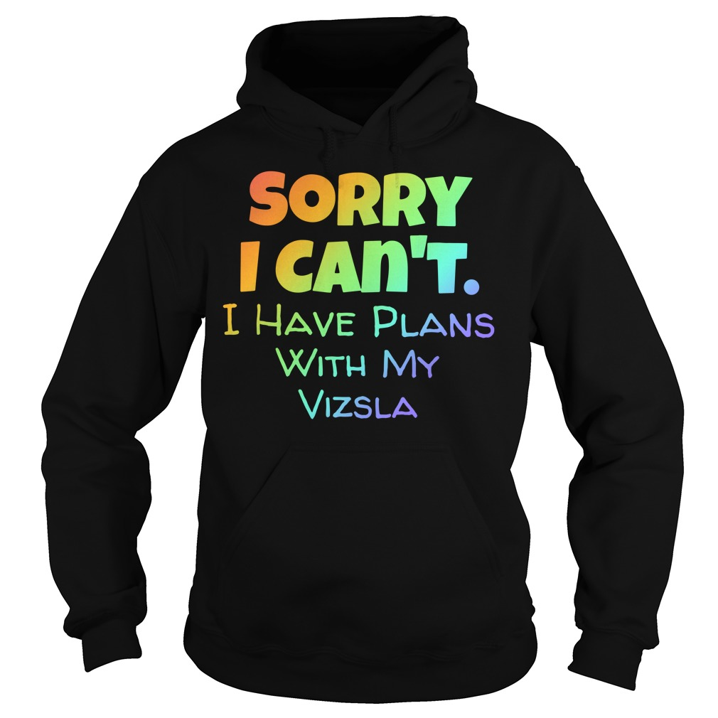Sorry I can't I have plans with my Vizsla Hoodie