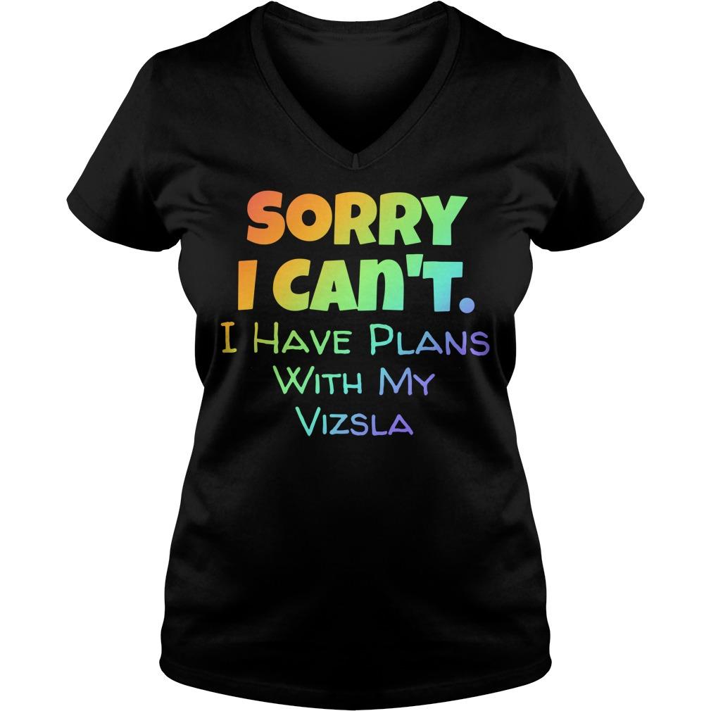 Sorry I can't I have plans with my Vizsla V-neck T-shirt