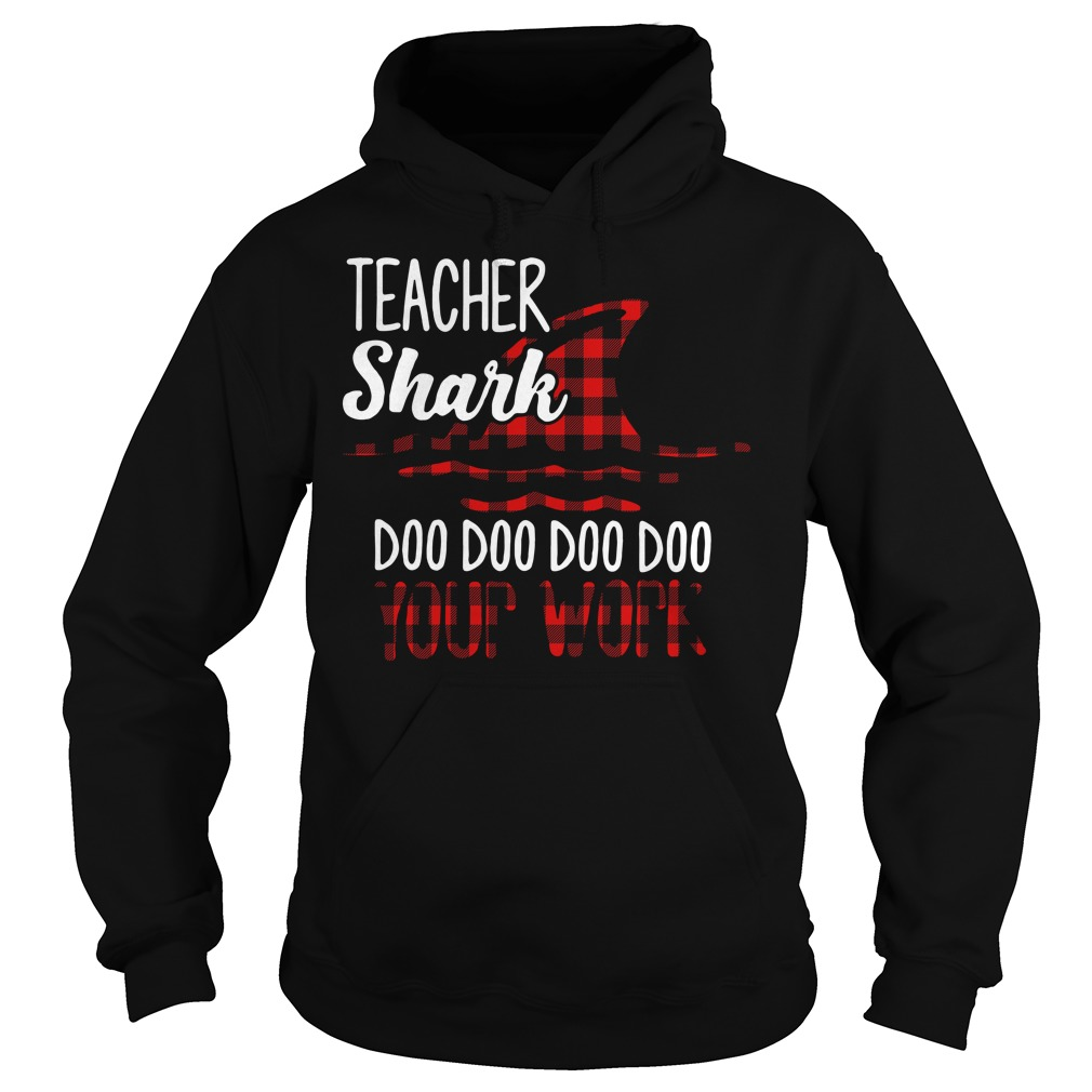 Teacher shark doo doo doo doo your work Hoodie