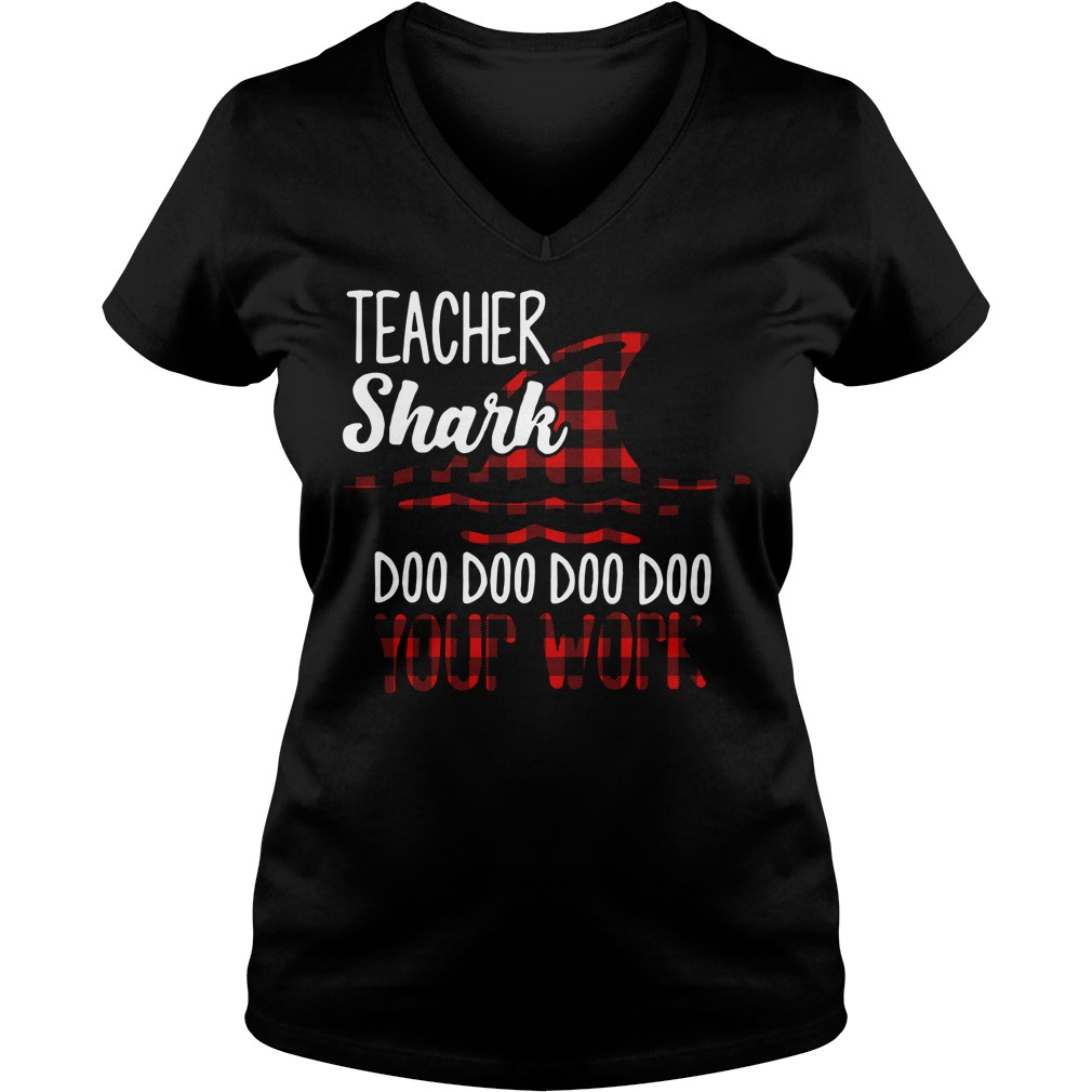 Teacher shark doo doo doo doo your work V-neck T-shirt