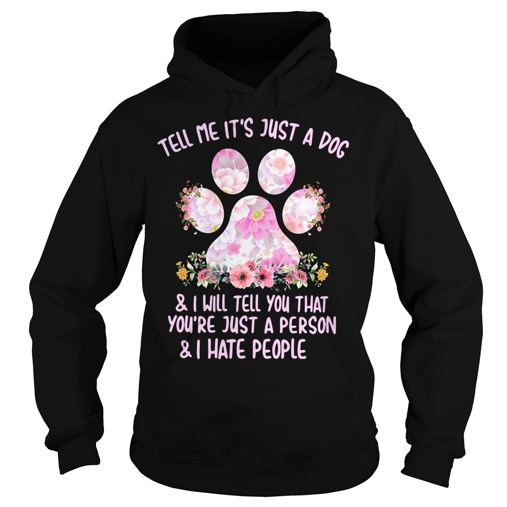 Tell me it's just a dog and I will tell you that you're just a person Hoodie
