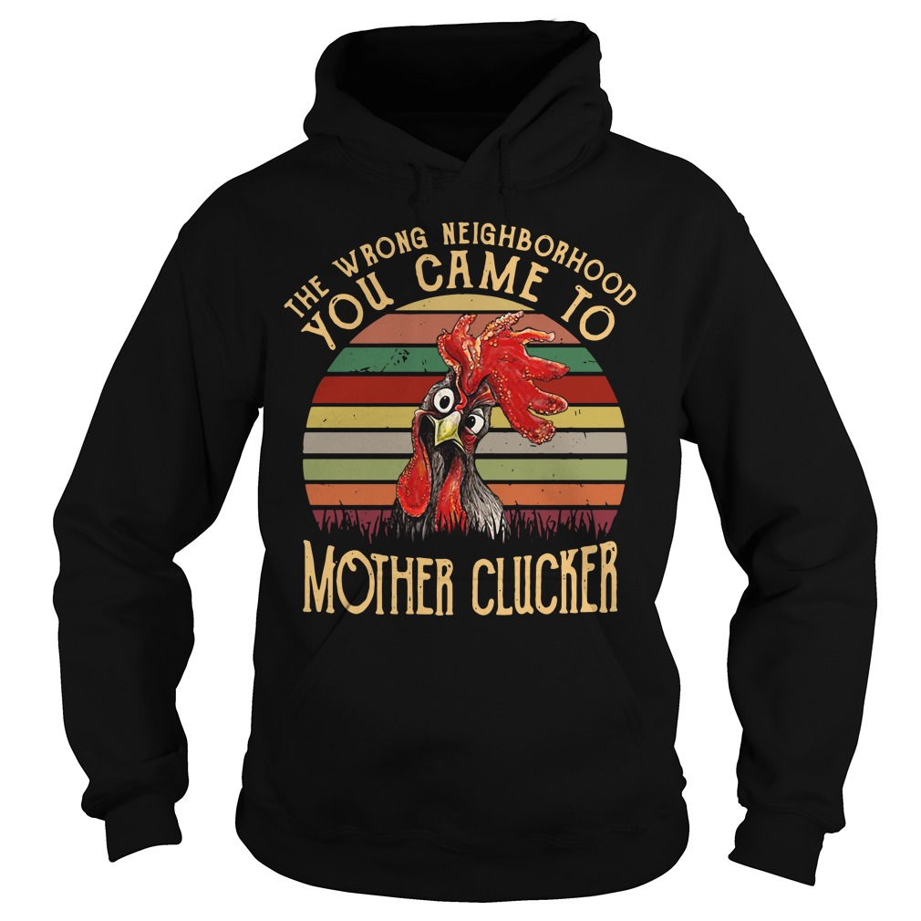 The wrong neighborhood mother clucker sunset retro Hoodie