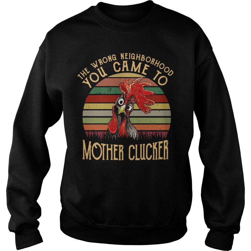 The wrong neighborhood mother clucker sunset retro Sweater