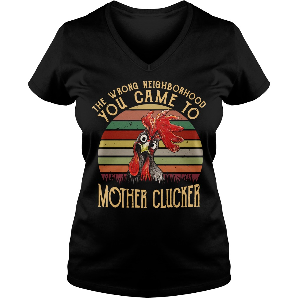 The wrong neighborhood mother clucker sunset retro V-neck T-shirt
