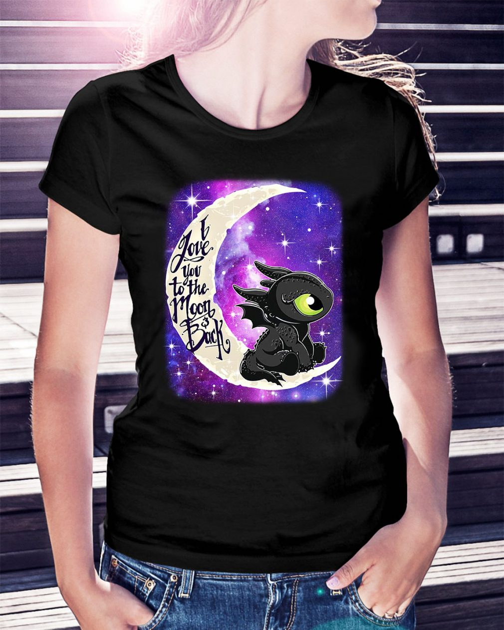 Toothless I love you to the moon and back Ladies Tee
