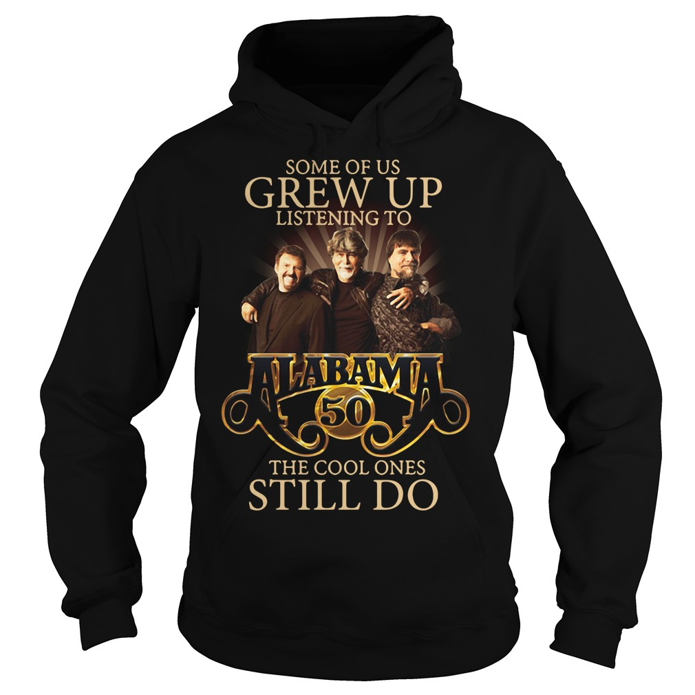 Some of us grew up listening to Alabama 50 the cool ones still do Hoodie