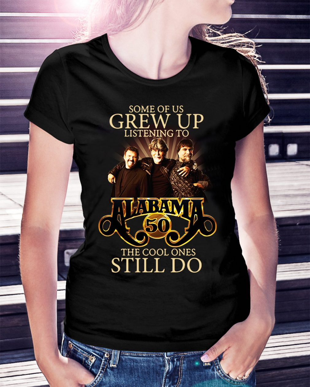 Some of us grew up listening to Alabama 50 the cool ones still do Ladies Tee