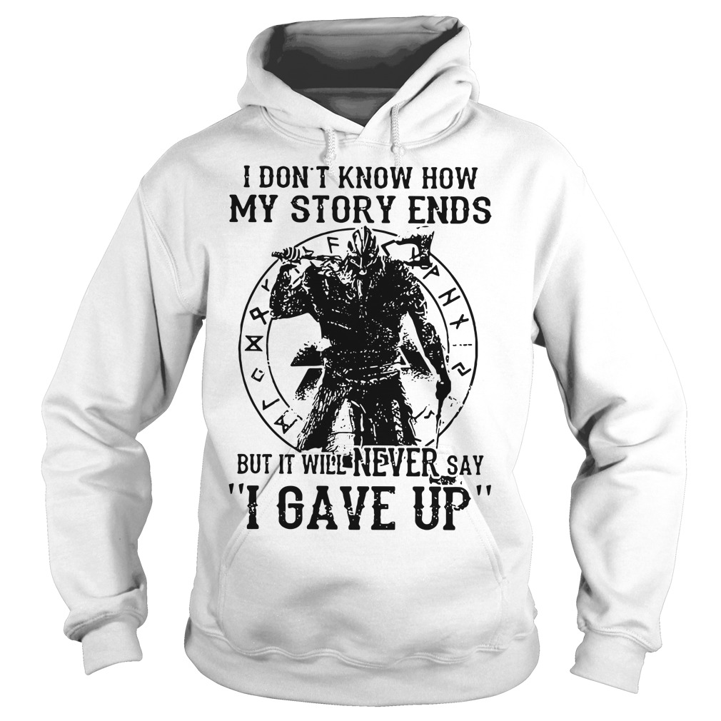 Viking Warrior I don't know how my story ends Hoodie