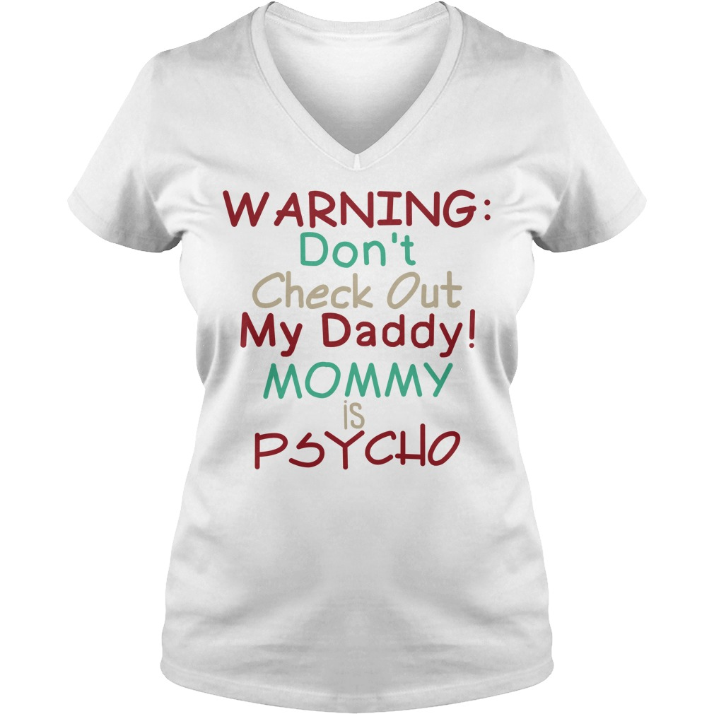 Warning don't check out my daddy mommy is Psycho V-neck T-shirt
