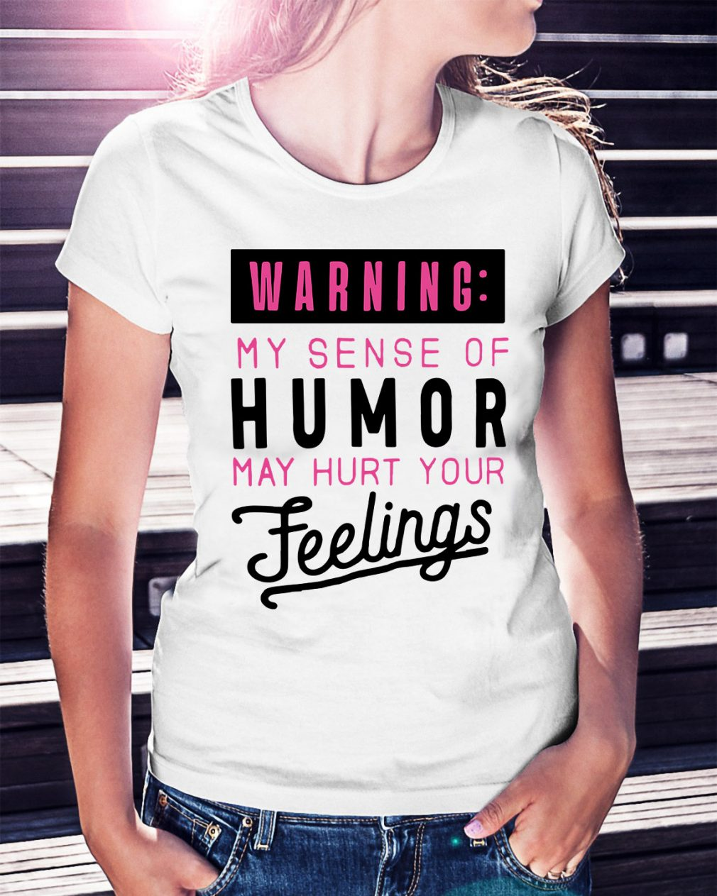 Warning my sense of humor may hurt your feelings Ladies Tee