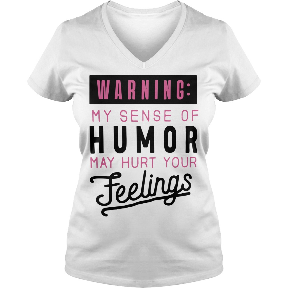 Warning my sense of humor may hurt your feelings V-neck T-shirt