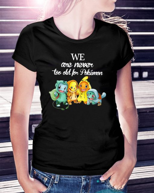 We are never too old for Pokemon Ladies Tee