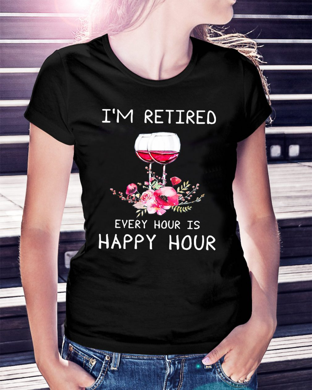 Wine I'm retired every hour is happy hour Ladies Tee