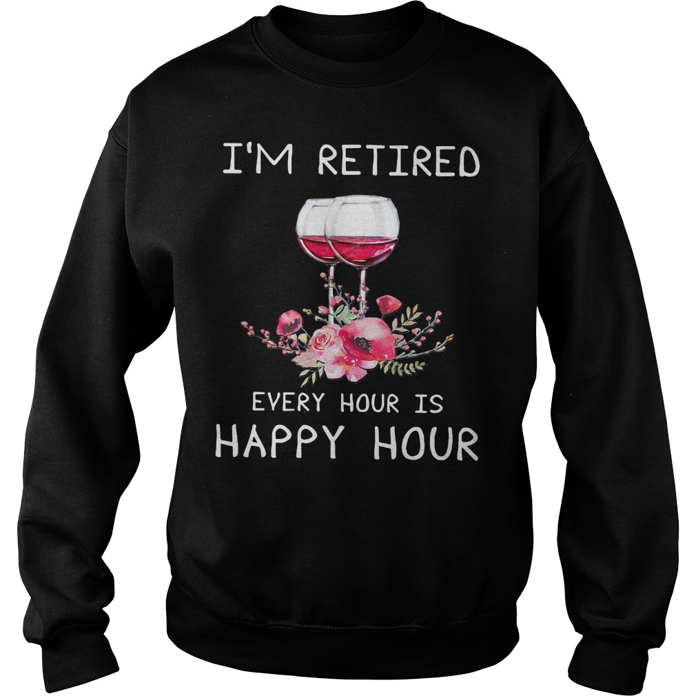 Wine I'm retired every hour is happy hour Sweater
