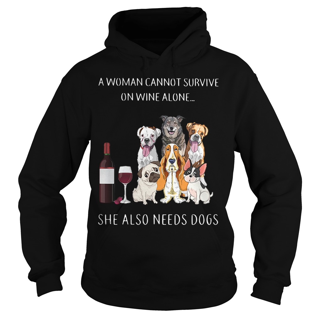 A woman cannot survive on wine alone she also needs dogs Hoodie