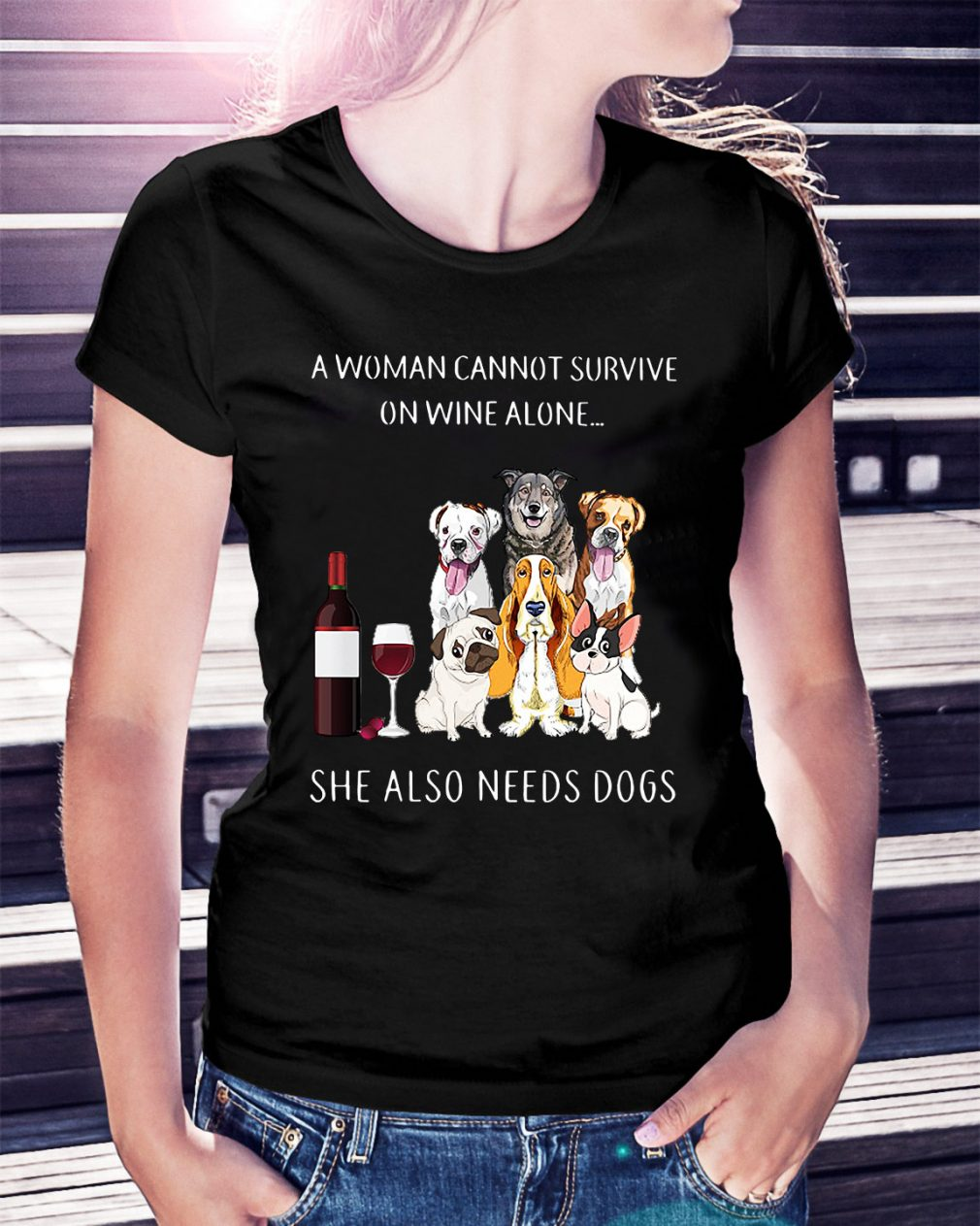 A woman cannot survive on wine alone she also needs dogs Ladies Tee