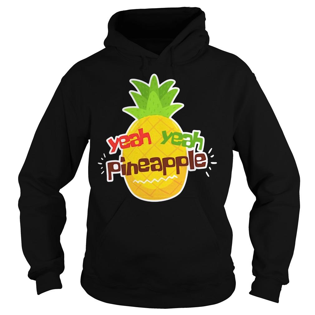 Yeah yeah pineapple Hoodie