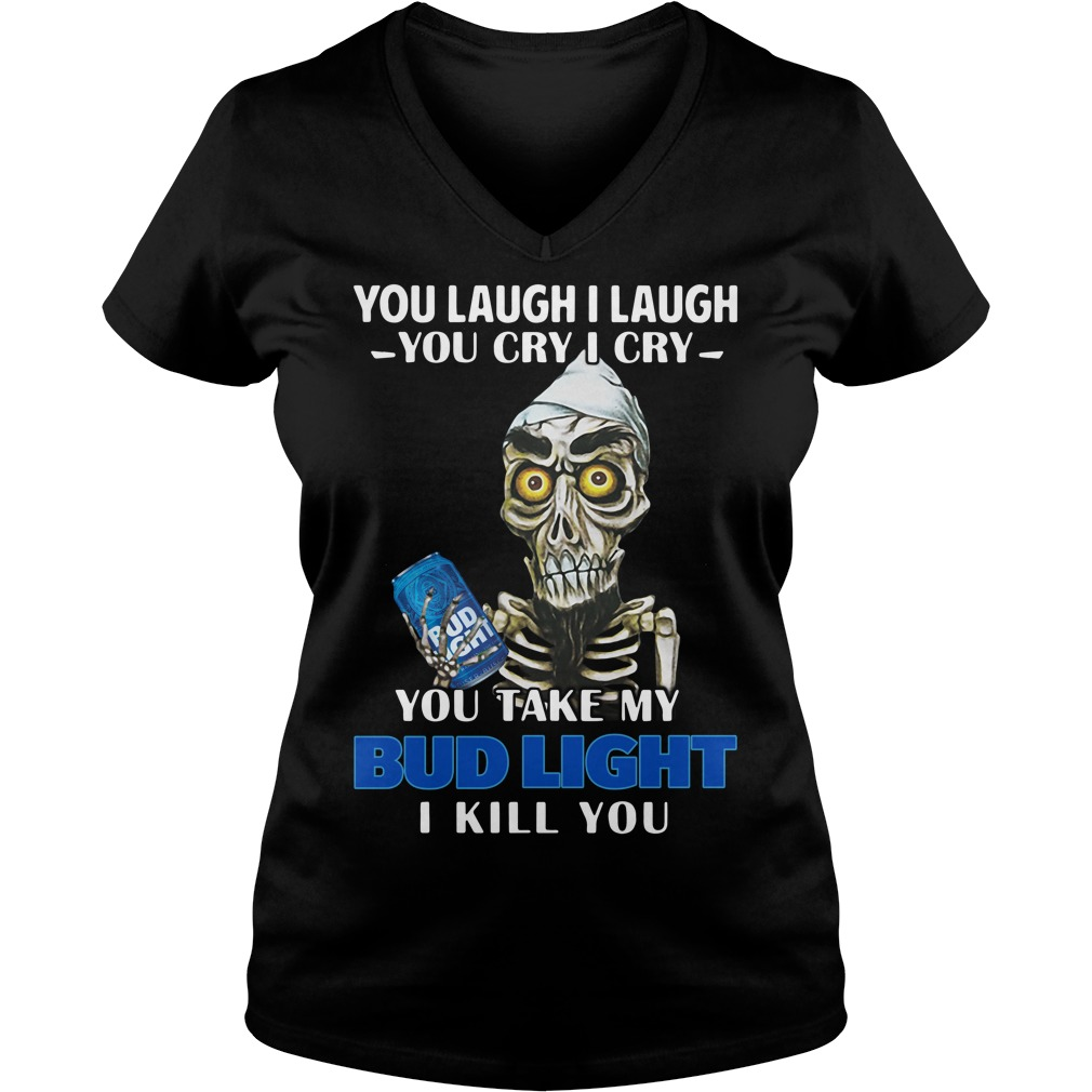 You laugh I laugh you cry I cry you take my Bud Light I kill you V-neck T-shirt