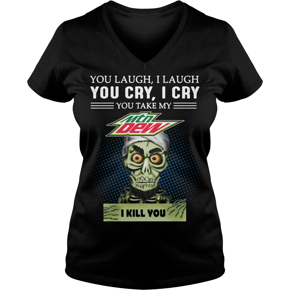 You laugh I laugh you cry I cry you take my Mtn Dew I kill you V-neck T-shirt
