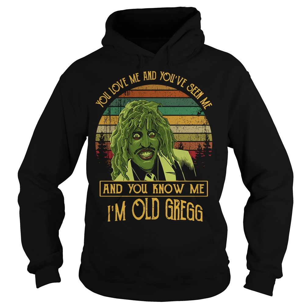 You've seen me and you know me I'm Old Gregg vintage Hoodie