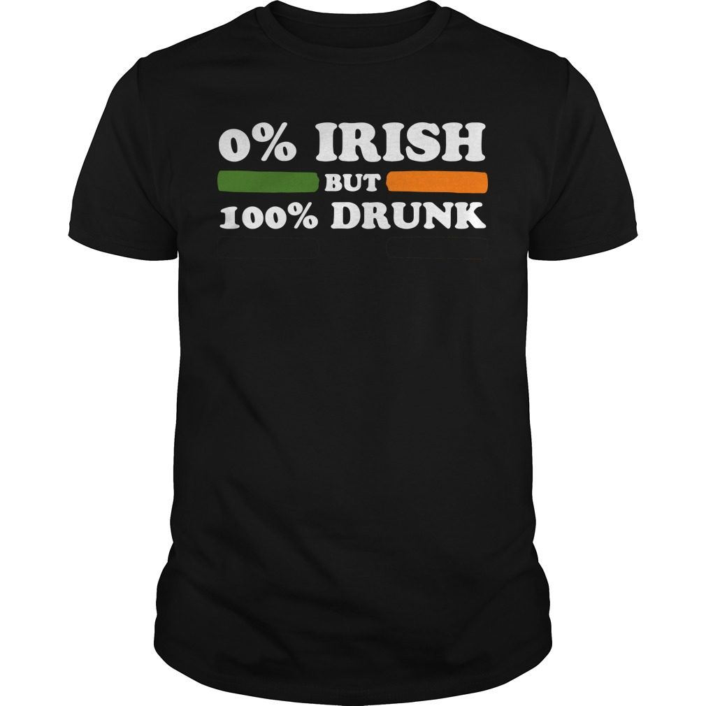 0% Irish but 100% drunk St Patrick's Day shirt