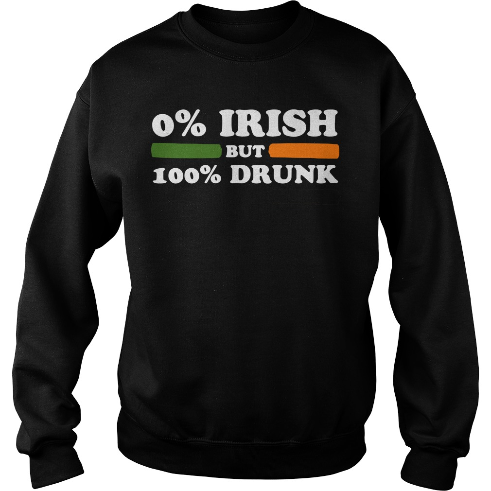 0% Irish but 100% drunk St Patrick's Day Sweater